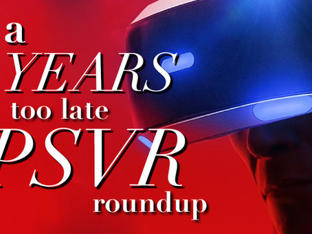 A 4 Years Too Late PSVR Review