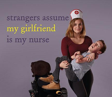 Strangers Assume My Girlfriend Is My Nurse (Ships August 2020)