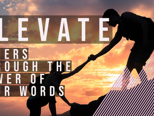 Elevate others through the power of your WORDS