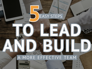 5 Easy Steps You Can Take Right Now to Lead and Build a More Effective Team