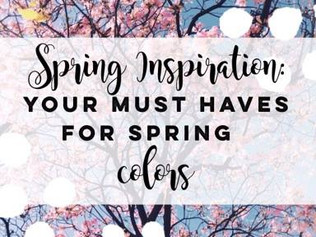 Spring Inspiration: Your MUST HAVES for Spring Colors
