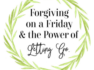 Forgiving on a Friday: The Power of Letting Go