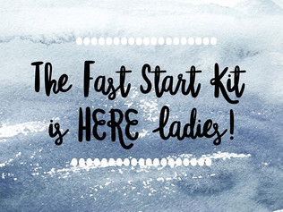 The Fast Start Kit is HERE Ladies!