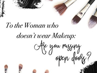 To the Woman who Doesn't Wear Makeup: Are you missing open doors?