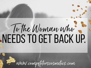 To the Woman who Needs to Get Back Up.