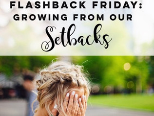 Flashback Friday: Growing from our Setbacks