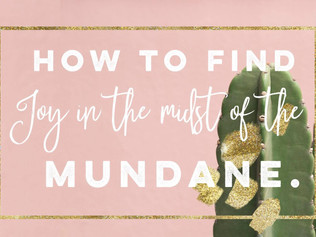How to Find Joy in the Midst of the Mundane
