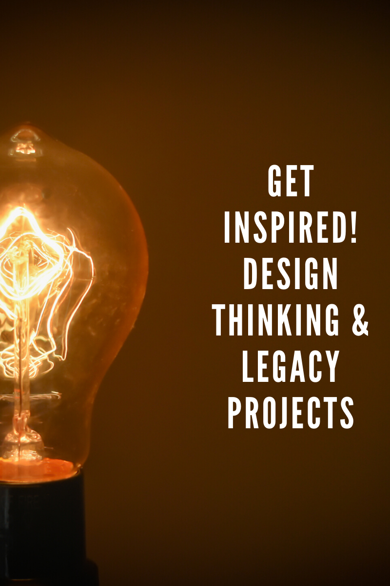 Design thinking and legacy projects
