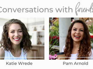 Conversations with Friends- with Pam Arnold
