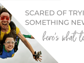 Scared of Trying Something New? Here's What to Do