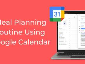 Creating a Meal Planning Routine Using Google Calendar