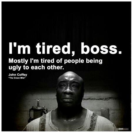 Sunday Inspiration: I'm Tired As Well, John Coffey