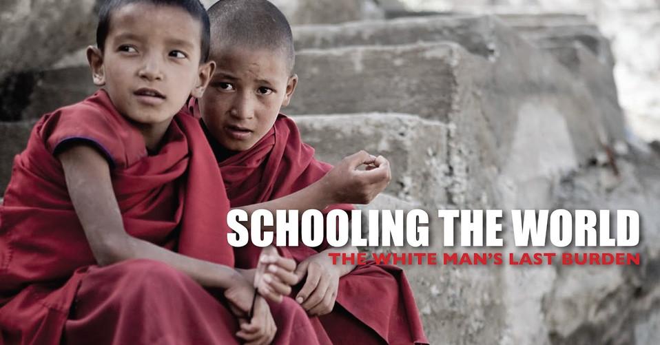 Schooling the World - The White Man's Last Burden