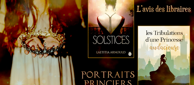L'avis des libraires - 177ème chronique : Solstices & Les Tribulations d'une Princesse audac