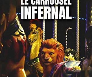 L'avis des libraires - 190ème chronique : Le Carrousel Infernal
