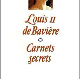 Carnets secrets, 1869-1886 de Louis II de Bavière #En 3 points