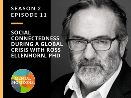 S2E11: Social Connectedness During a Global Crisis with Ross Ellenhorn, PhD