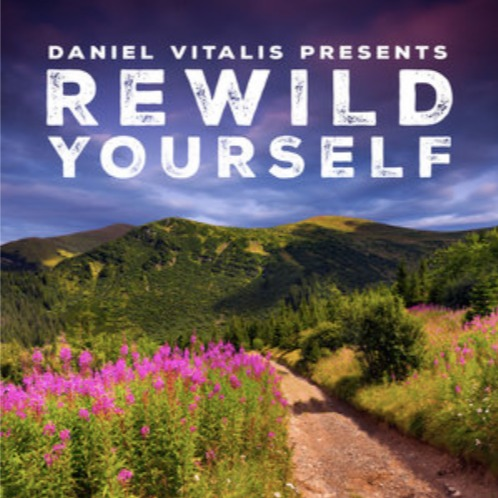 ReWild Yourself Podcast with Daniel Vitalis