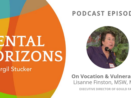 EP7: Vocation & Vulnerability: Lisanne Finston, Executive Director of Gould Farm