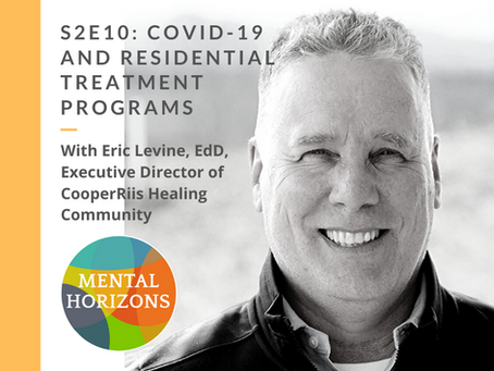 S2E10: COVID-19 and Residential Treatment Programs - a brief, special episode with Eric Levine, EdD