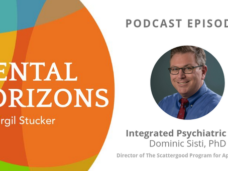 EP5: Integrated Psychiatric Care with guest Dominic Sisti, Ph. D.