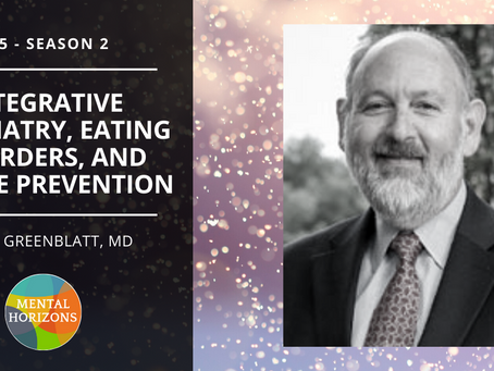 S2E5: Integrative Psychiatry, Eating Disorders, and Suicide Prevention with James Greenblatt, MD