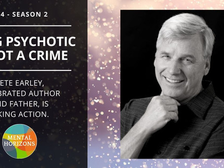 S2E4: Being psychotic is not a crime: Pete Earley, celebrated author & father, is taking action.