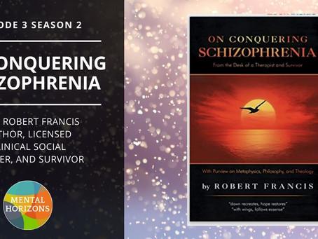 S2E3: On Conquering Schizophrenia with Robert Francis