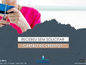 RECEBEU UM CARTÃO DE CRÉDITO SEM SOLICITAR?