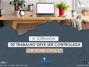 A JORNADA DE TRABALHO DEVE SER CONTROLADA EM HOME OFFICE?