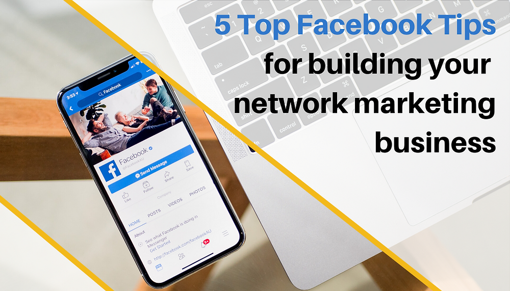 5 Top Facebook Tips for building your network marketing business