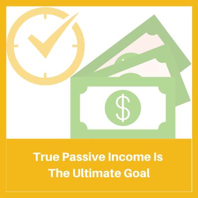True Passive Income Is the ultimate goal