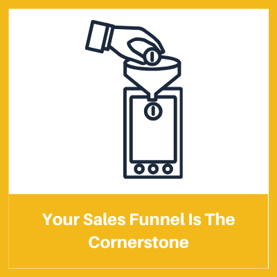 Your sales funnel is the cornerstone