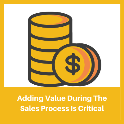 adding value during the sale process is critical