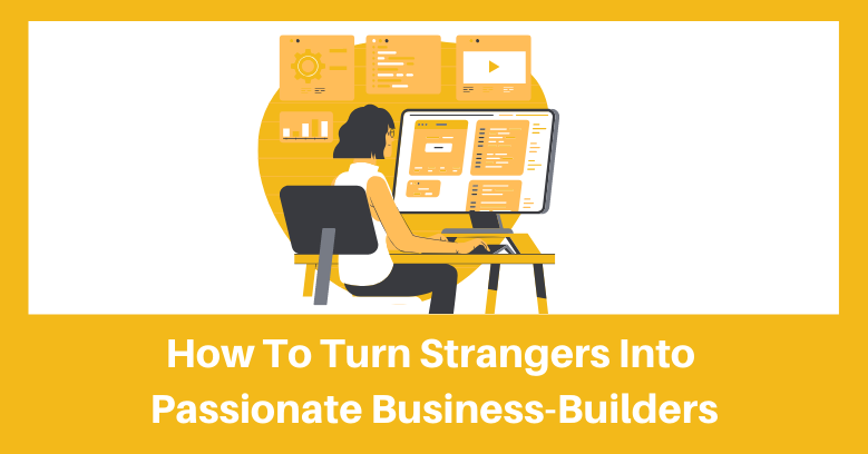 How to turn strangers into passionate business builders