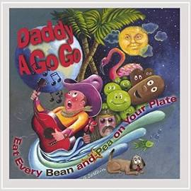 "Daddy A Go Go Cover Art ""Eat Every Bean and Pea on your Plate"""