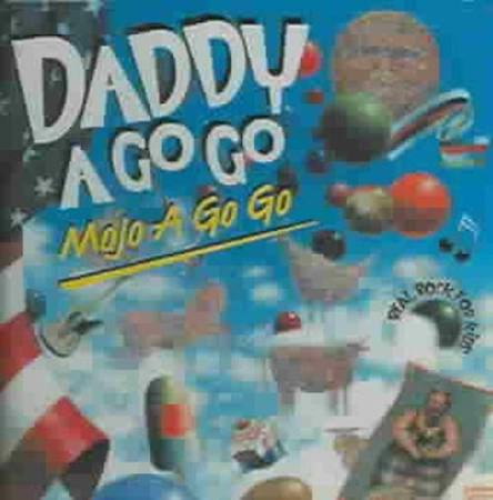 """Mojo A Go Go"" Daddy A Go Go Cover Art"