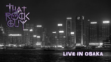 """NEW LIVE EP: """"That Rock Guy - Live in Osaka"""" to be released soon"""
