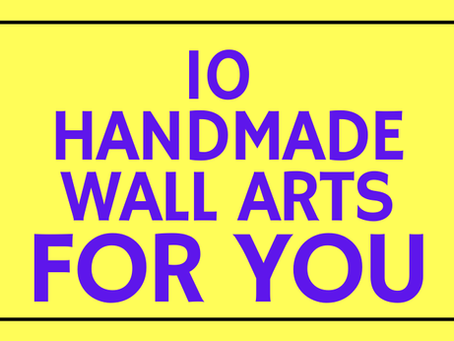 10 HAND MADE WALL ART FOR YOUR HOME DECOR