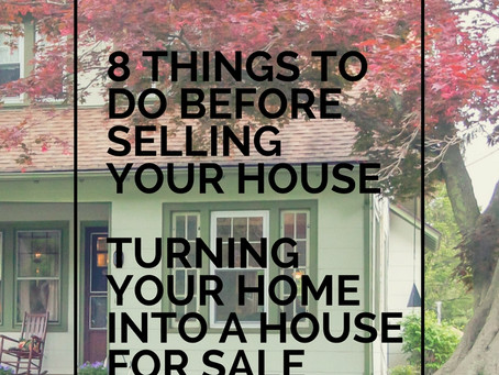 8 Things To Do Before Selling Your House -  Turning Your Home Into A House For Sale