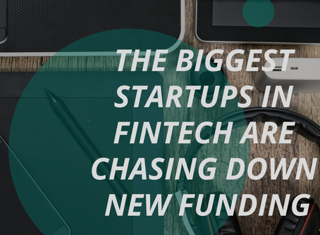 The biggest startups in fintech are chasing down new funding