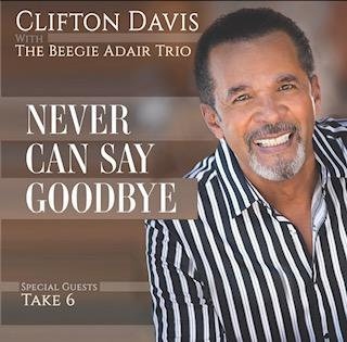Clifton Davis with The Beegie Adair Trio NEVER CAN SAY GOODBYE