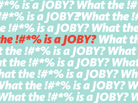 WHAT THE !#*% IS A JOBY?