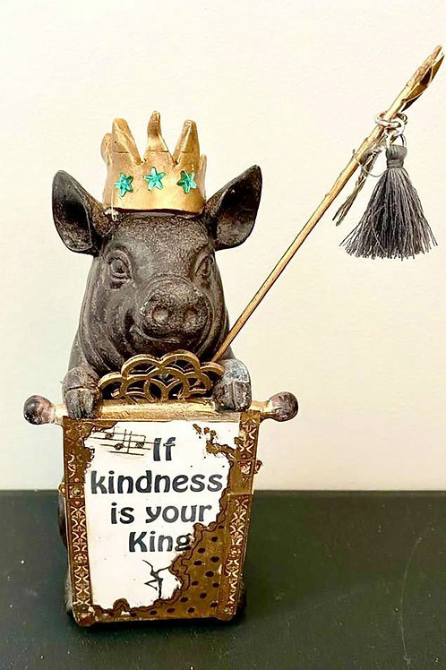 "First Message From the Pig - ""If Kindness Is Your King"""