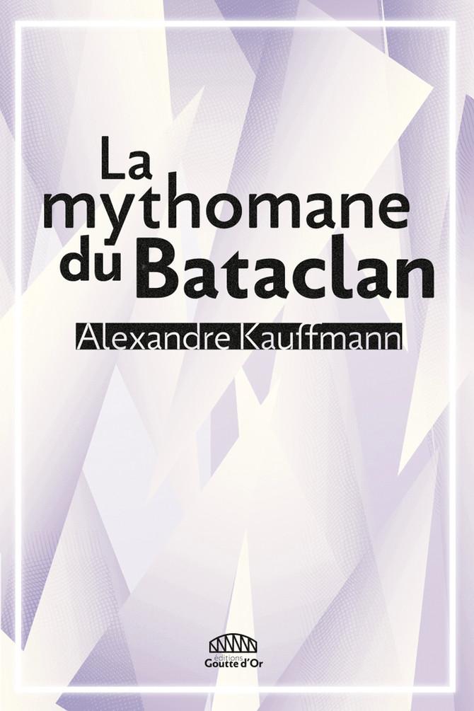 """""""La Mythomane du Bataclan"""" d'Alexandre Kauffmann"""