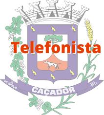 Caçador - SC / Telefonista