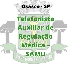 Osasco - SP / Telefonista Auxiliar de Regulação Médica – SAMU