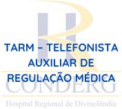 CONDERG / TARM - Telefonista Auxiliar de Regulação Médica