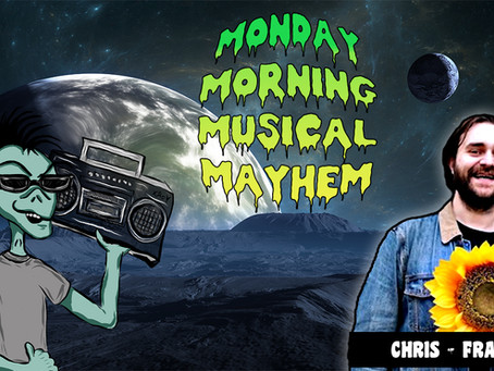 MONDAY MORNING MUSICAL MAYHEM - featuring Chris from FRAUDS
