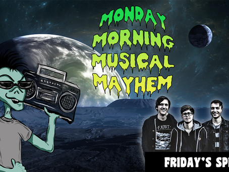 MONDAY MORNING MUSICAL MAYHEM - featuring Friday's Spirit